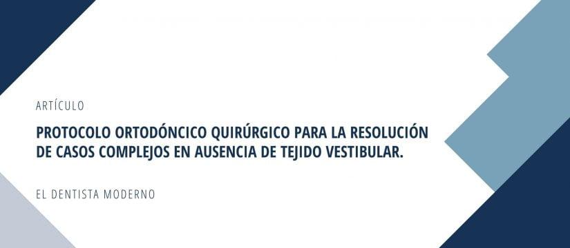 articulo protocolo ortodoncico quirugico para la resolución de casos complejos en ausencia de tejido vestibular